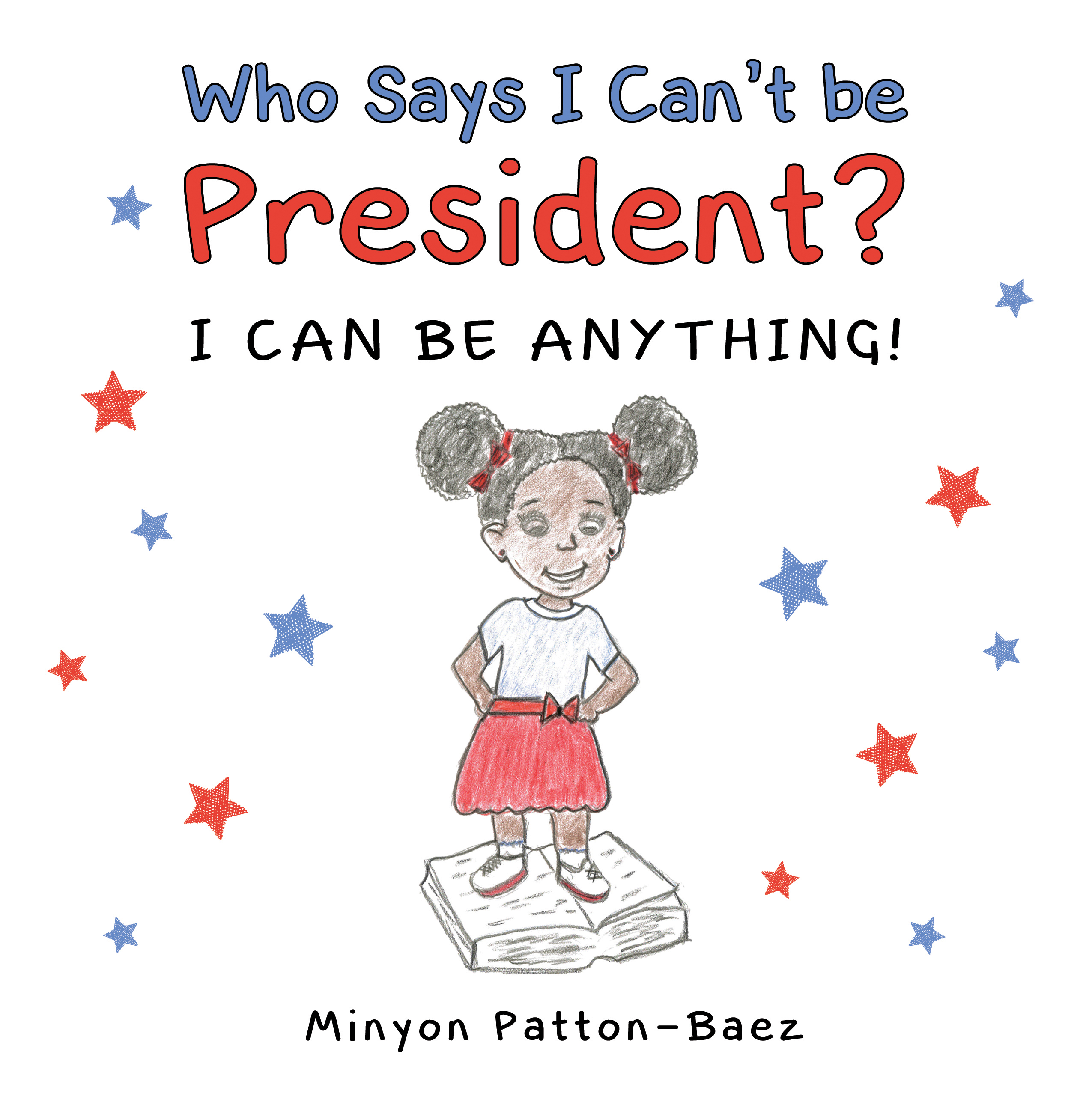 Who Says I Can't Be President? by Minyon Patton‐Baez